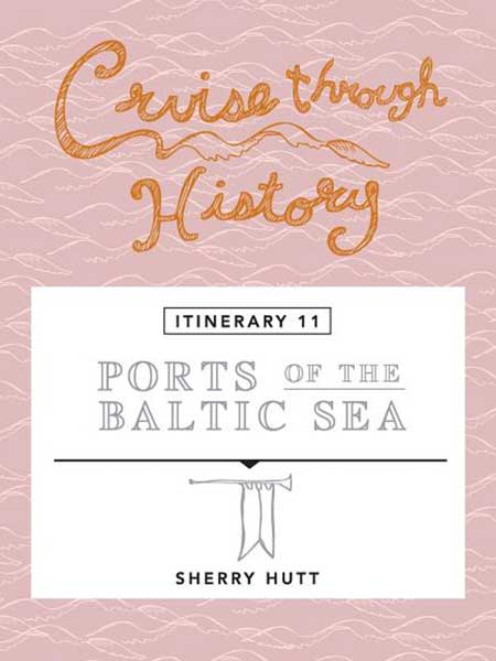 Cruise Through History Ports of the Baltic Sea ITINERARY 11 Cover