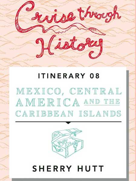 Cruise Through History Mexico, Central America and the Caribbean Itinerary 8 Cover