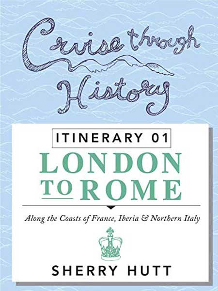 Cruise Through History London to Rome ITINERARY 1 Cover