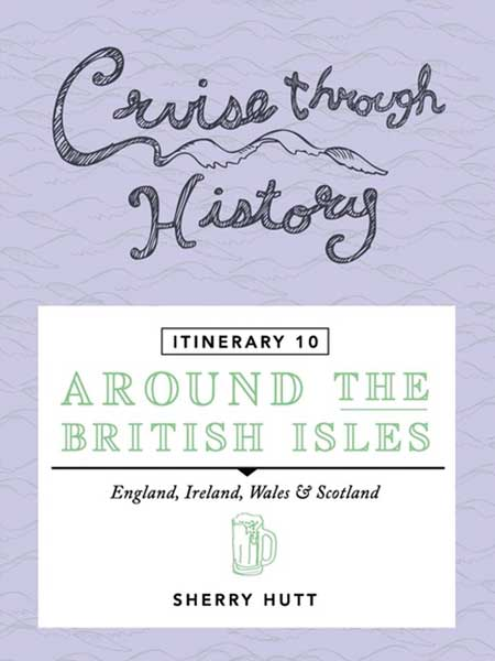 Cruise Through History Around the British Isles – England, Ireland, Wales and Scotland ITINERARY 10 Cover