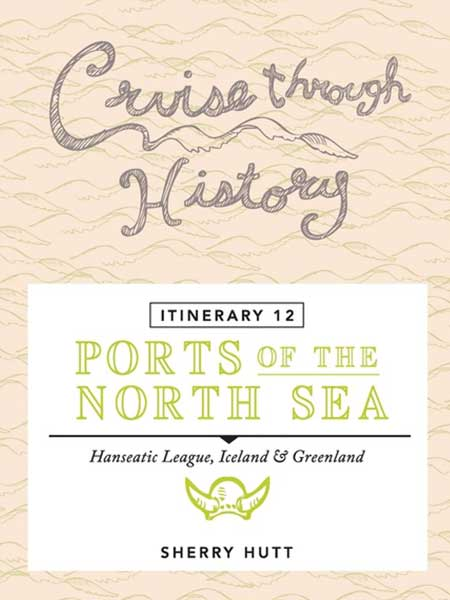 Cruise Through History Port of The North Sea – Hanseatic League, Iceland & Greenland ITINERARY 12 Cover