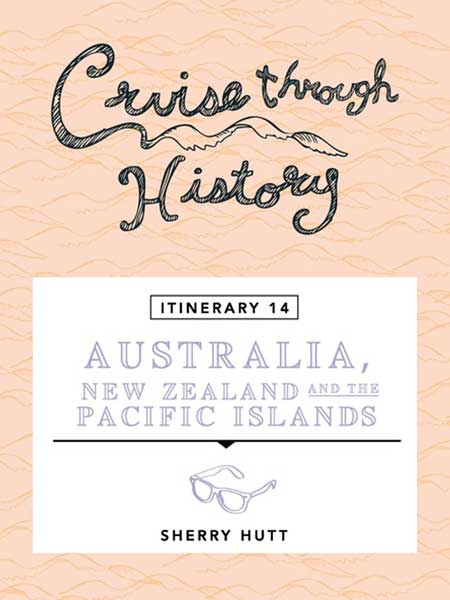 Cruise Through History Australia, New Zealand and Pacific Islands — ITINERARY 14 Cover